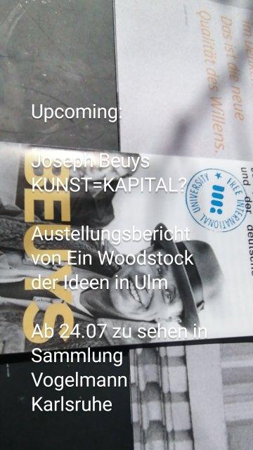 Upcoming: Joseph Beuys KUNST=KAPITAL? Austellungsbericht von Ein Woodstock der Ideen in Ulm Ab 24.07 zu sehen in Sammlung Vogelmann Karlsruhe